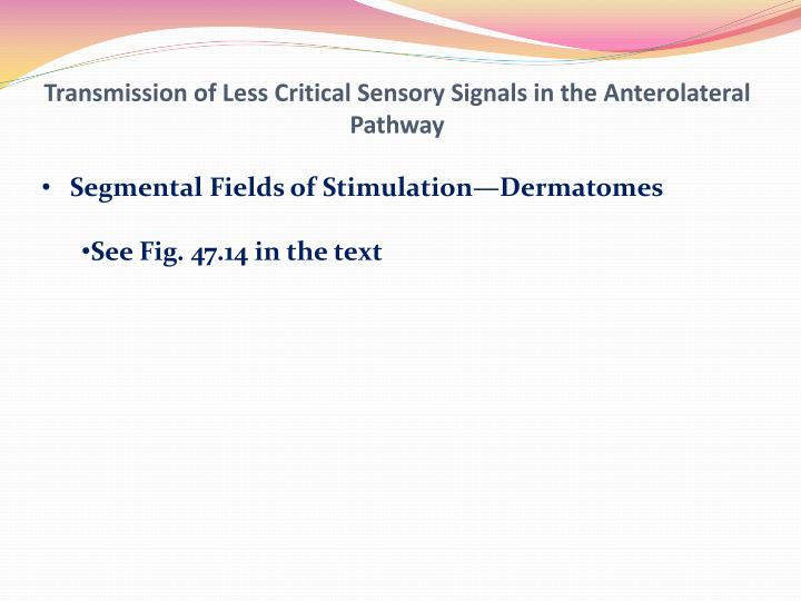 Transmission of Less Critical Sensory Signals in the
