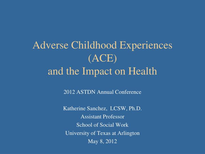 Adverse childhood experiences ace and the impact on health
