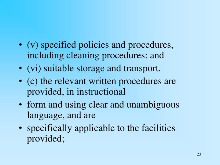 (v) specified policies and procedures, including cleaning procedures; and