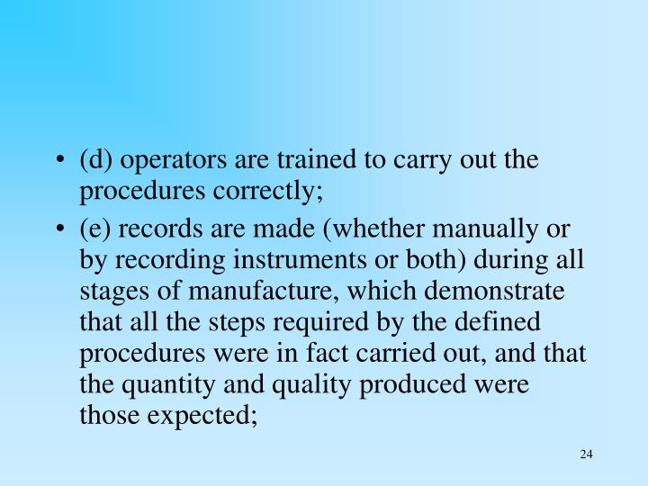 (d) operators are trained to carry out the procedures correctly;