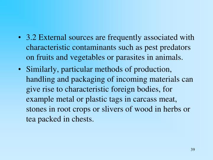 3.2 External sources are frequently associated with characteristic contaminants such as pest predators on fruits and vegetables or parasites in animals.