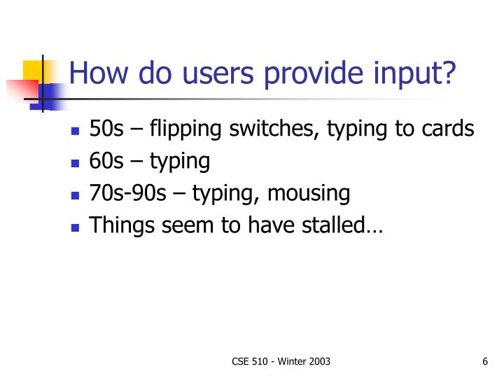 How do users provide input?