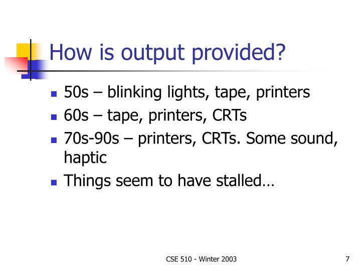 How is output provided?