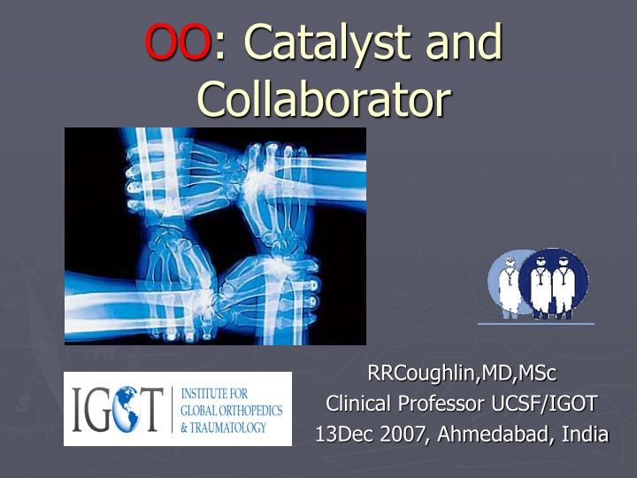 oo catalyst and collaborator n.
