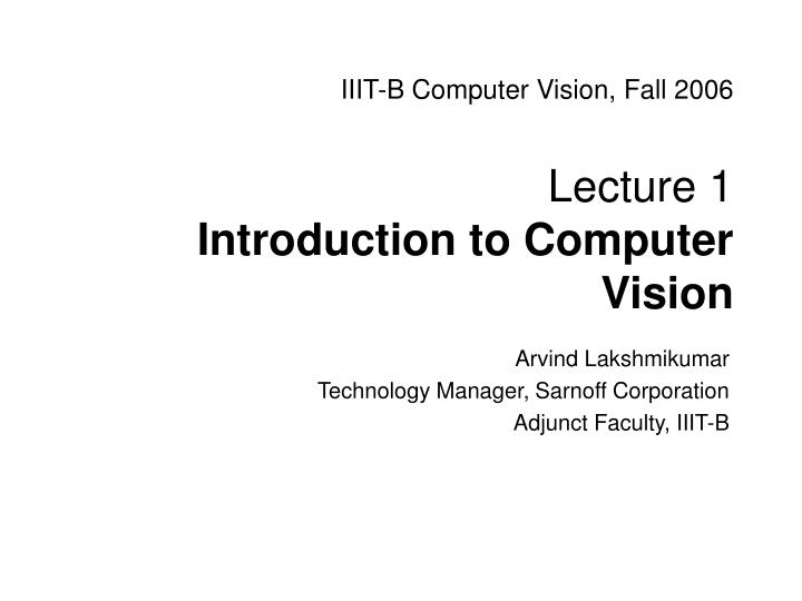 iiit b computer vision fall 2006 lecture 1 introduction to computer vision n.