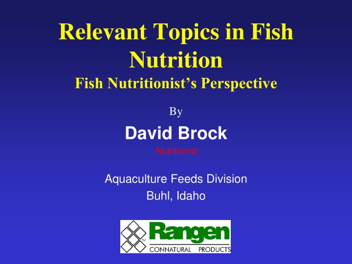 PPT - Relevant Topics in Fish Nutrition Fish Nutritionist's