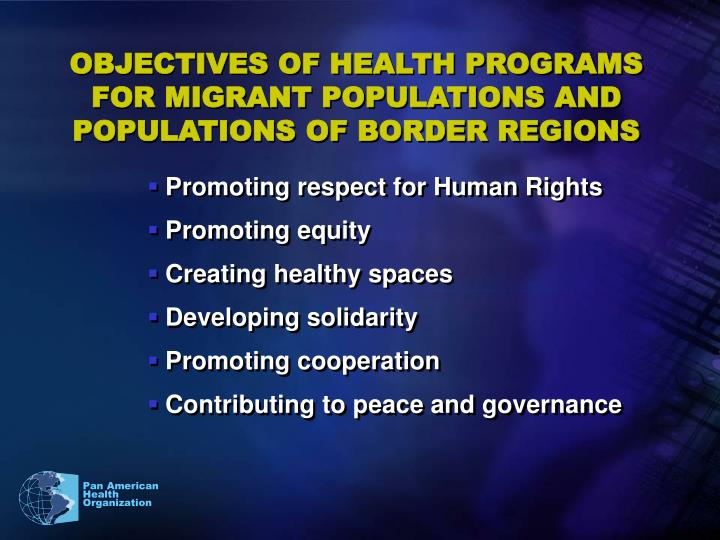 OBJECTIVES OF HEALTH PROGRAMS FOR MIGRANT POPULATIONS AND POPULATIONS OF BORDER REGIONS