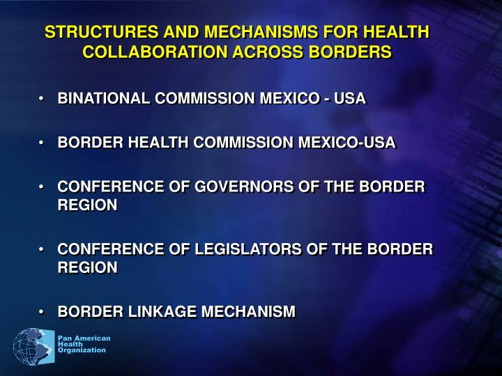 STRUCTURES AND MECHANISMS FOR HEALTH COLLABORATION ACROSS BORDERS