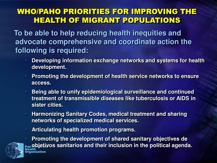 WHO/PAHO PRIORITIES FOR IMPROVING THE HEALTH OF MIGRANT POPULATIONS