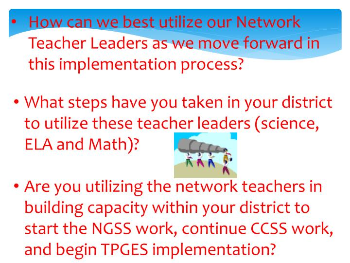 How can we best utilize our Network Teacher Leaders as we move forward in this implementation process?