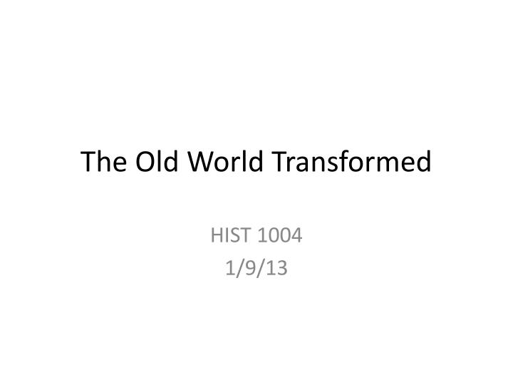The old world transformed