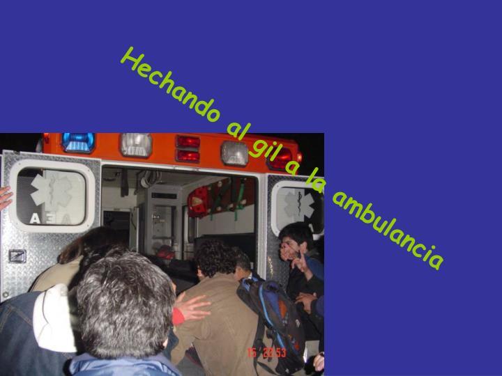 Hechando al gil a la ambulancia