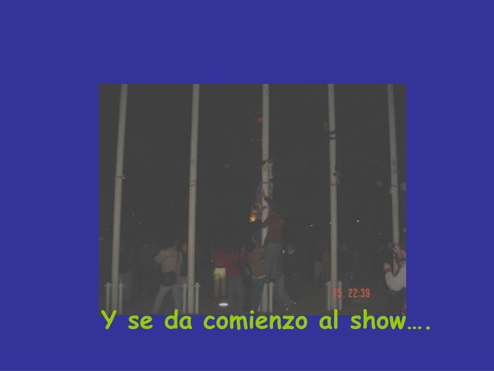 Y se da comienzo al show….