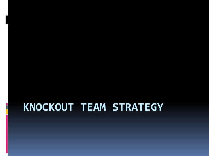 knockout team strategy n.