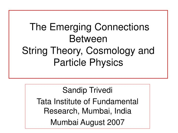 the emerging connections between string theory cosmology and particle physics n.
