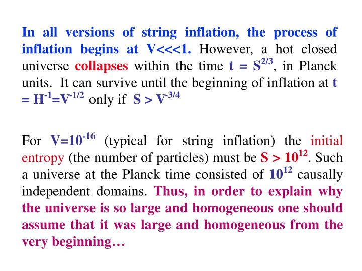 In all versions of string inflation, the process of inflation begins at V<<<1.