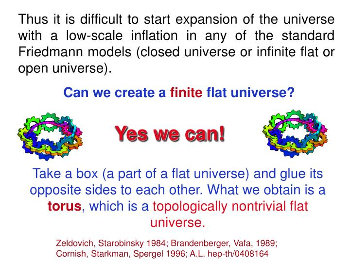 Thus it is difficult to start expansion of the universe with a low-scale inflation in any of the standard Friedmann models (closed universe or infinite flat or open universe).