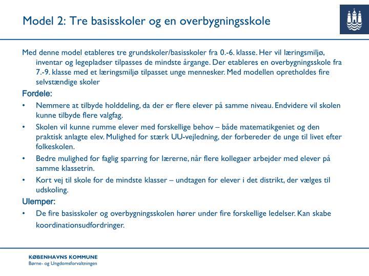 Model 2: Tre basisskoler og en overbygningsskole
