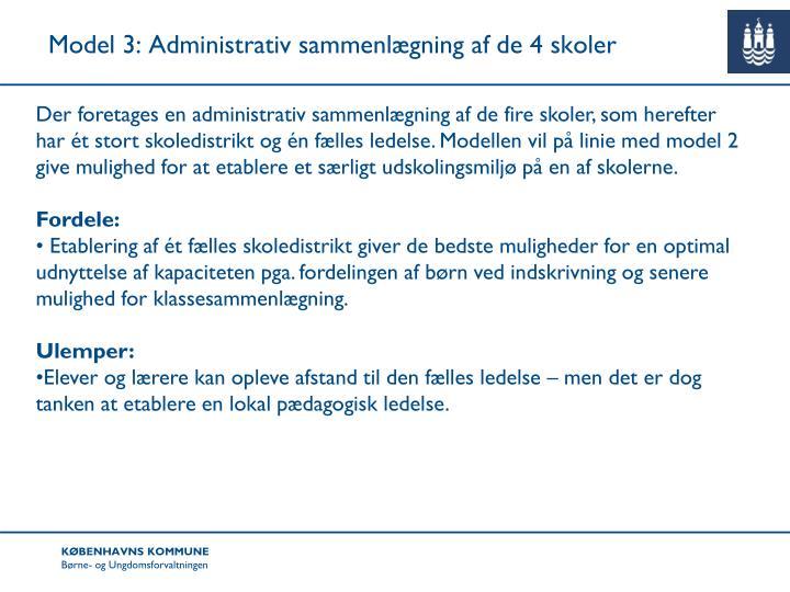 Model 3: Administrativ sammenlægning af de 4 skoler