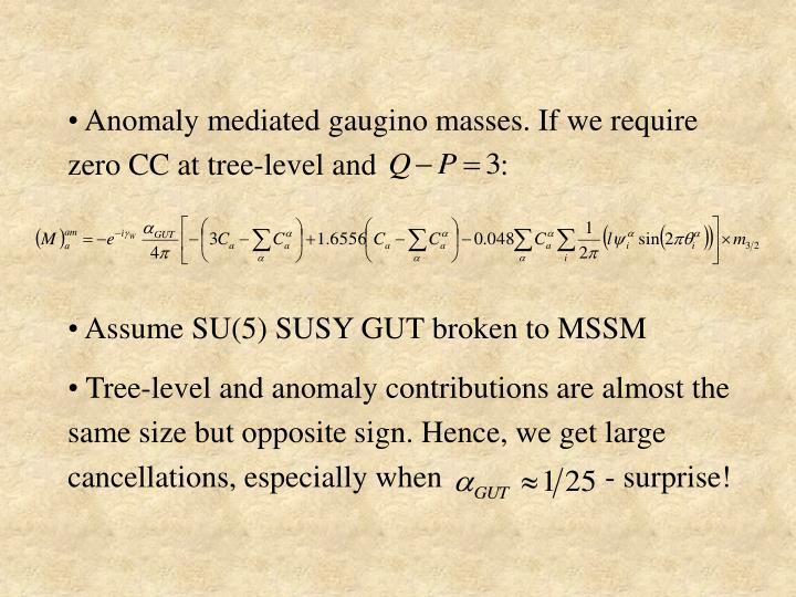 Anomaly mediated gaugino masses. If we require zero CC at tree-level and                :