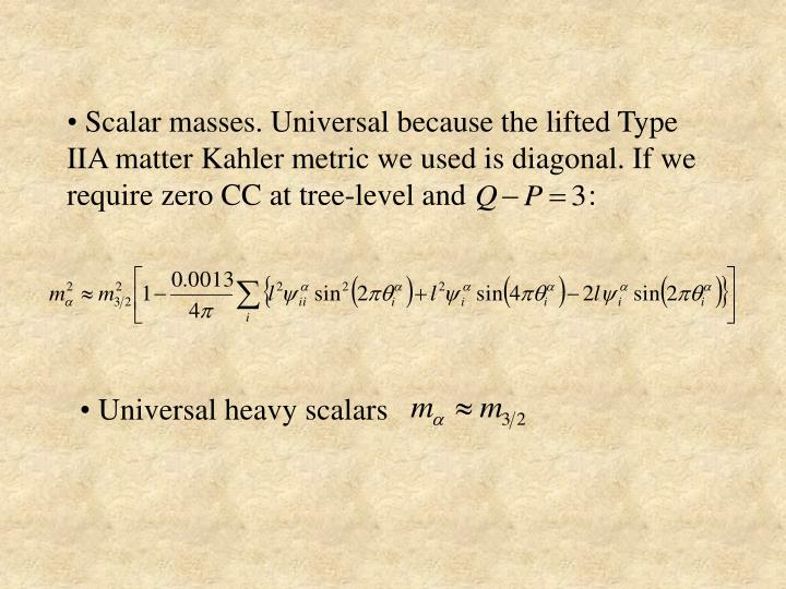 Scalar masses. Universal because the lifted Type IIA matter Kahler metric we used is diagonal. If we require zero CC at tree-level and                :
