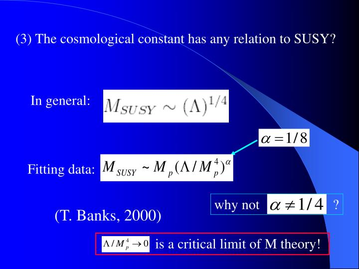 (3) The cosmological constant has any relation to SUSY?