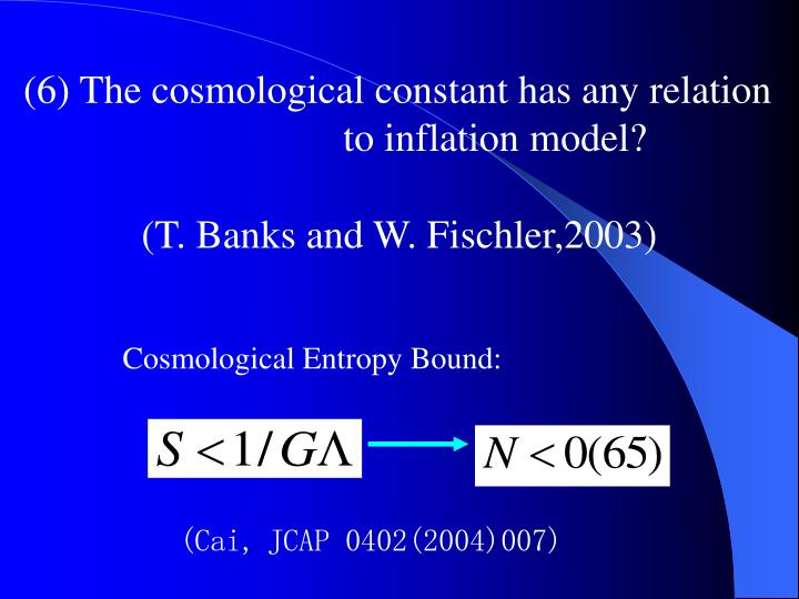 (6) The cosmological constant has any relation