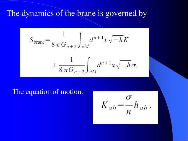 The dynamics of the brane is governed by