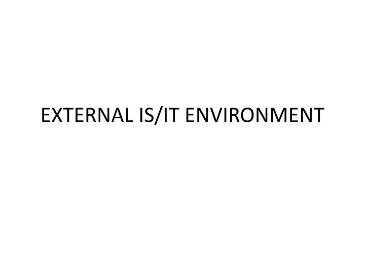 EXTERNAL IS/IT ENVIRONMENT