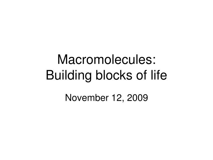 macromolecules of life Life of pi the love affairs of nathaniel p: a novel  documents similar to biological macromolecules lab report biological macromolecules uploaded by api.