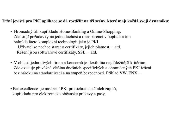 Tržní jeviště pro PKI aplikace se dá rozdělit na tři scény, které mají každá svoji dynamiku: