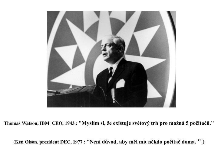 Thomas Watson, IBM  CEO, 1943 :