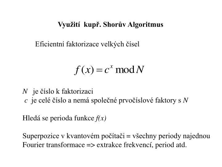 Využití  kupř. Shorův Algoritmus