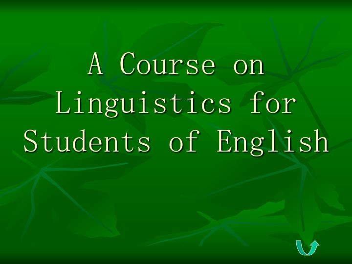 a course on linguistics for students of english n.