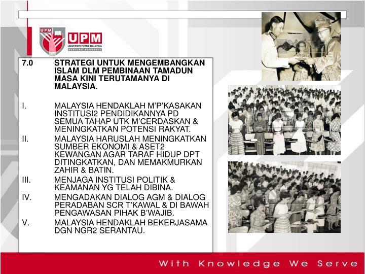 7.0STRATEGI UNTUK MENGEMBANGKAN ISLAM DLM PEMBINAAN TAMADUN MASA KINI TERUTAMANYA DI MALAYSIA.