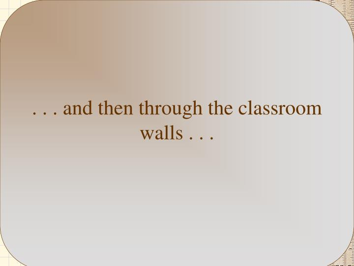 . . . and then through the classroom   walls . . .