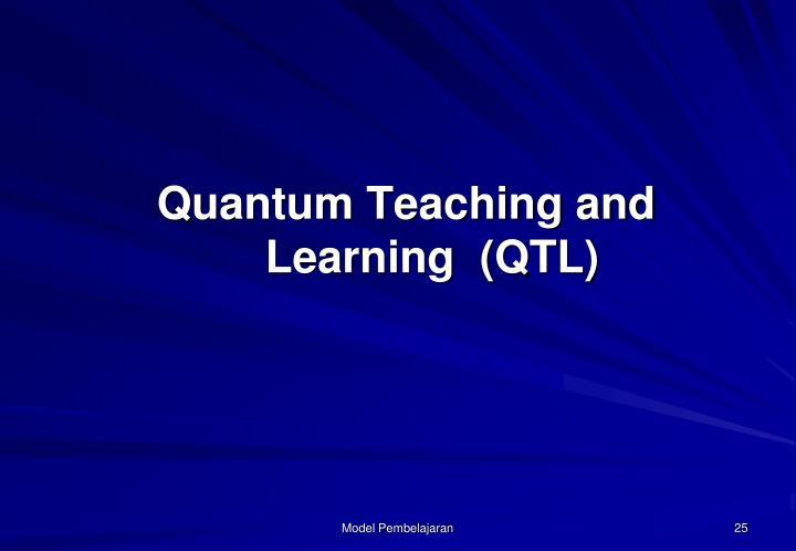 Quantum Teaching and Learning  (QTL)
