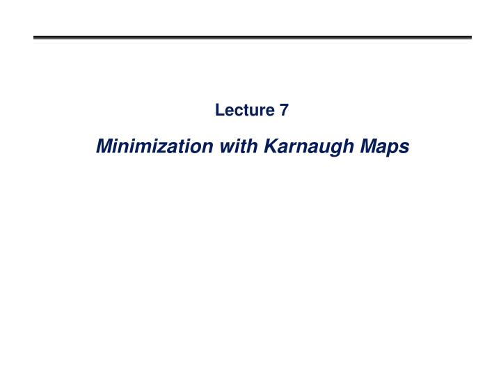 lecture 7 minimization with karnaugh maps n.