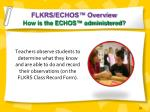 flkrs echos overview how is the echos administered