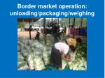 border market operation unloading packaging weighing