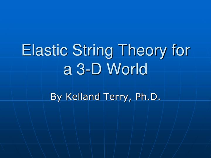 Elastic string theory for a 3 d world