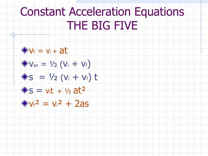 Constant Acceleration Equations  THE BIG FIVE