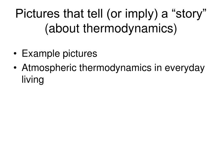 """Pictures that tell (or imply) a """"story""""  (about thermodynamics)"""