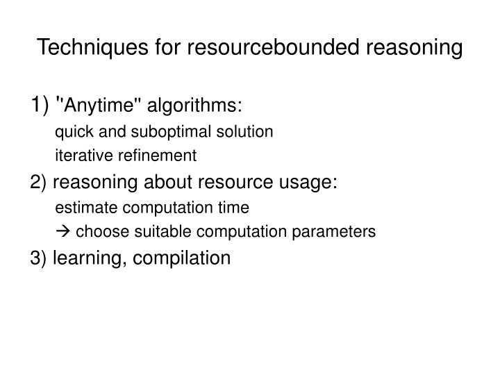 Techniques for resourcebounded reasoning