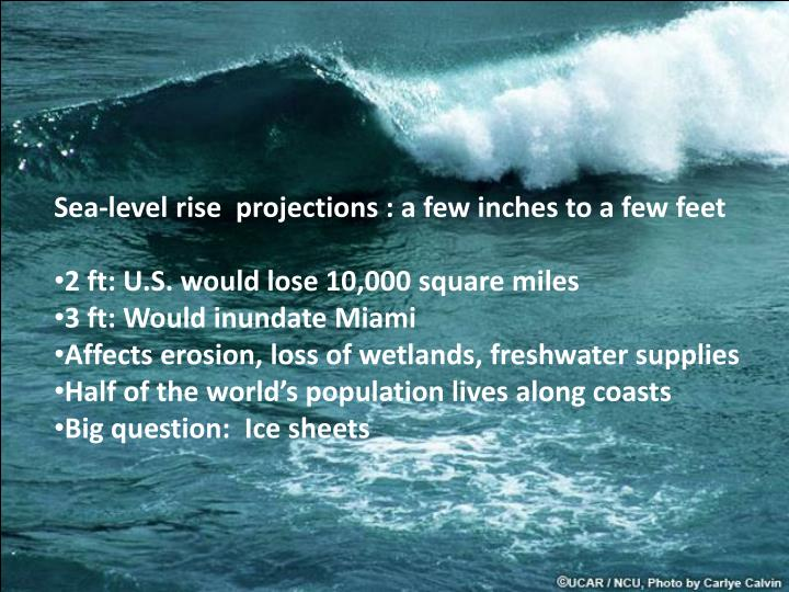 Sea-level rise  projections : a few inches to a few feet