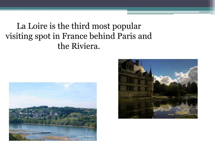 La Loire is the third most popular visiting spot in France behind Paris and the Riviera.