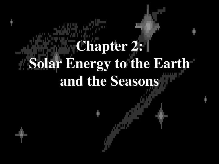 Chapter 2 solar energy to the earth and the seasons