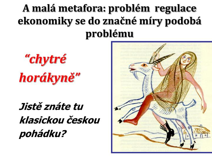 A malá metafora: problém  regulace ekonomiky se do značné míry podobá problému
