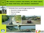 we should classify our roads set speed limits by road function and enforce vigorously