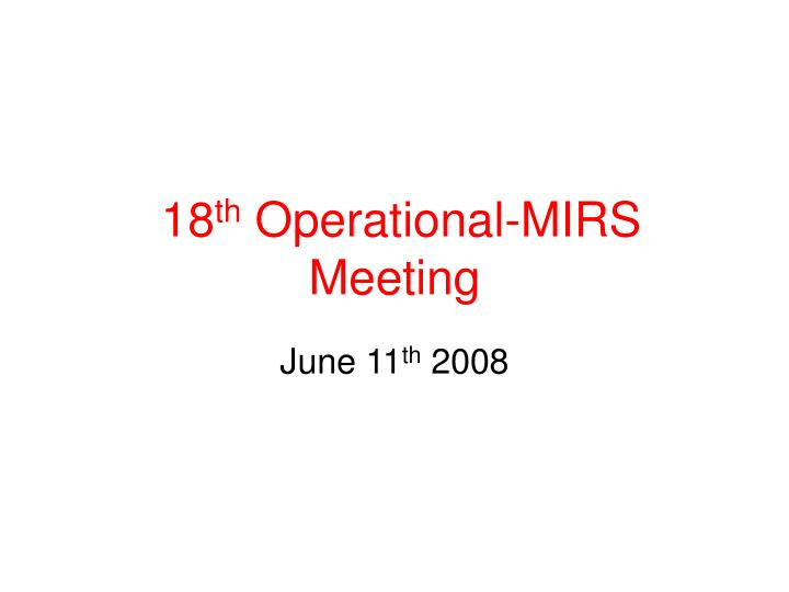 18 th operational mirs meeting